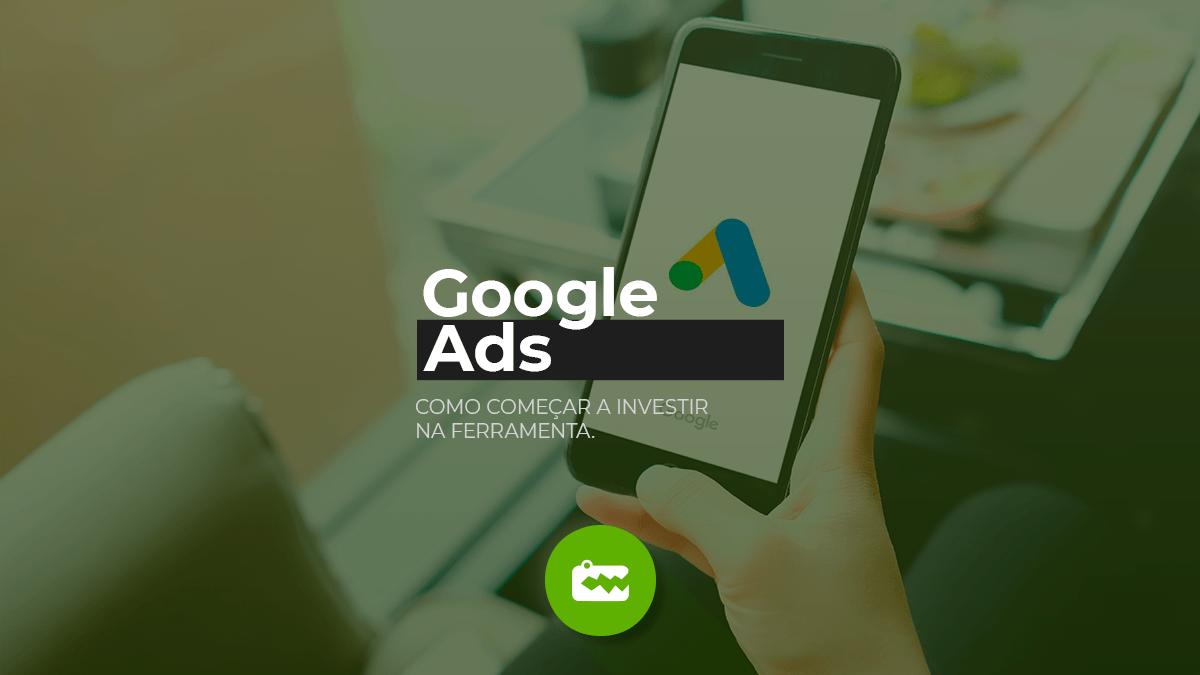 Google Adwords: como começar a investir na ferramenta