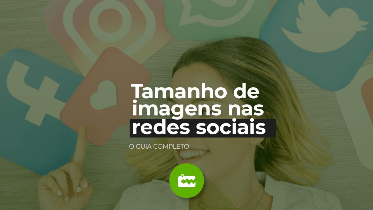 Tamanho de imagens nas redes sociais 2020: guia completo