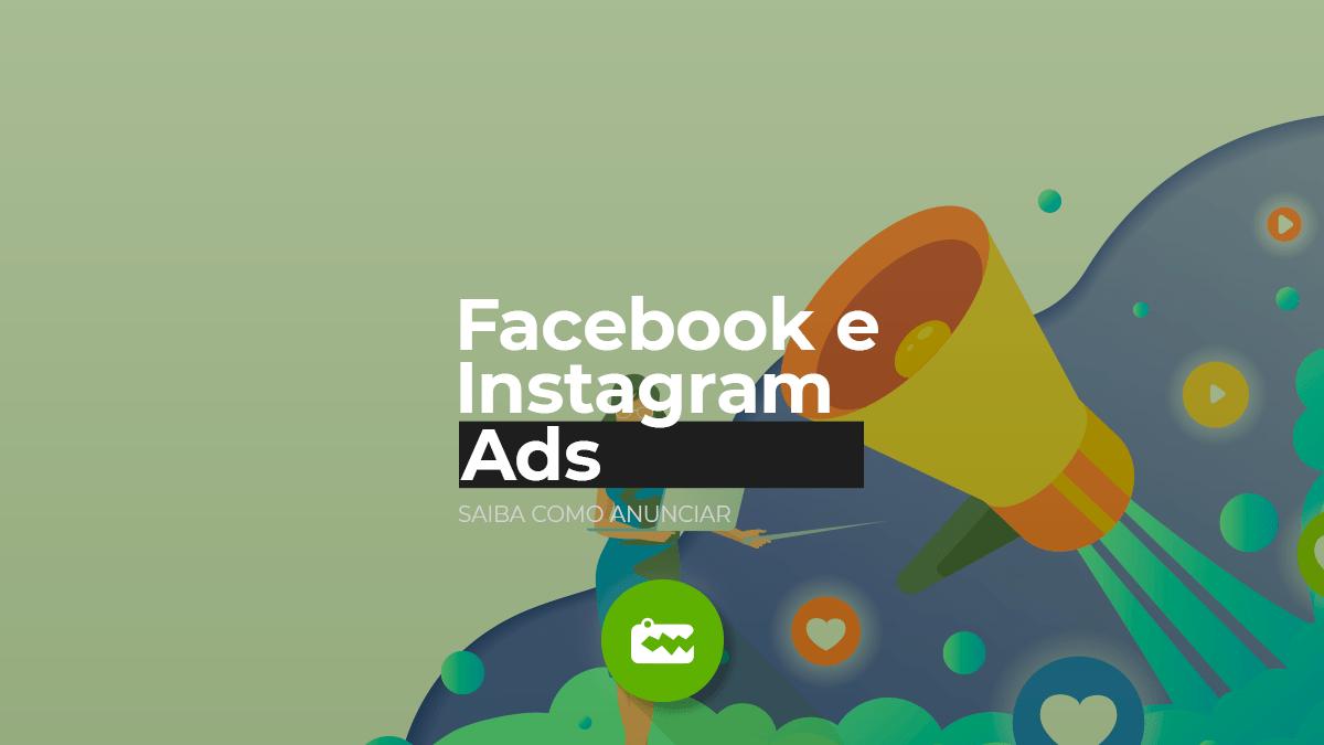 Facebook e Instagram Ads: saiba como anunciar